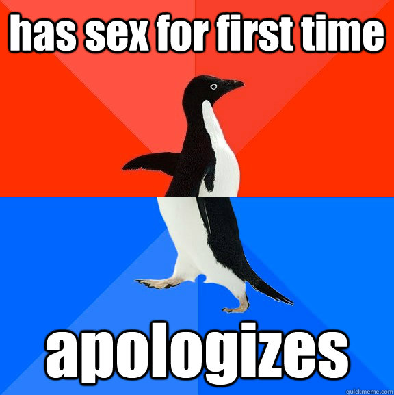has sex for first time apologizes  - Socially Awesome Awkward Penguin
