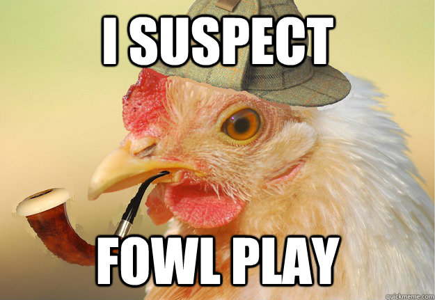 i suspect fowl play - Chicken Detective
