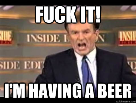 fuck it im having a beer - Bill OReilly Rant