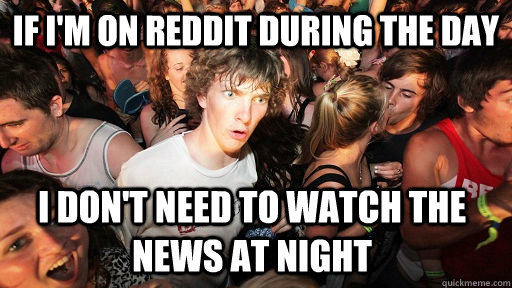 if im on reddit during the day i dont need to watch the ne - Sudden Clarity Clarence