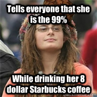 tells everyone that she is the 99 while drinking her 8 doll - Scumbag College Liberal
