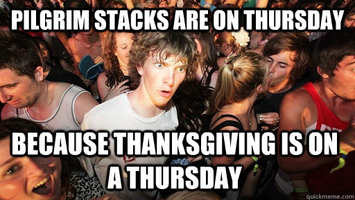 pilgrim stacks are on thursday because thanksgiving is on a  - Sudden Clarity Clarence