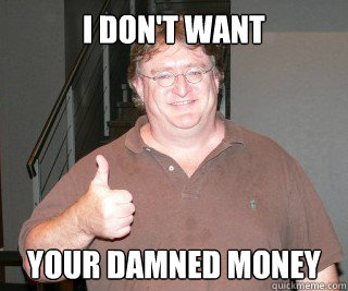 i dont want your damned money - gabe newell 2012