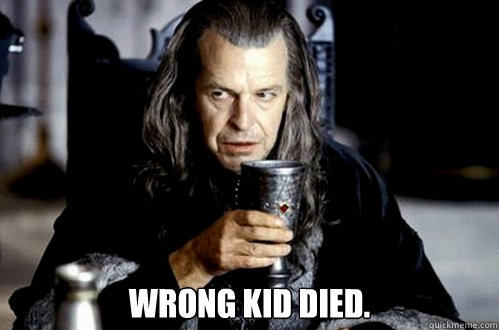 wrong kid died - scumbag denethor