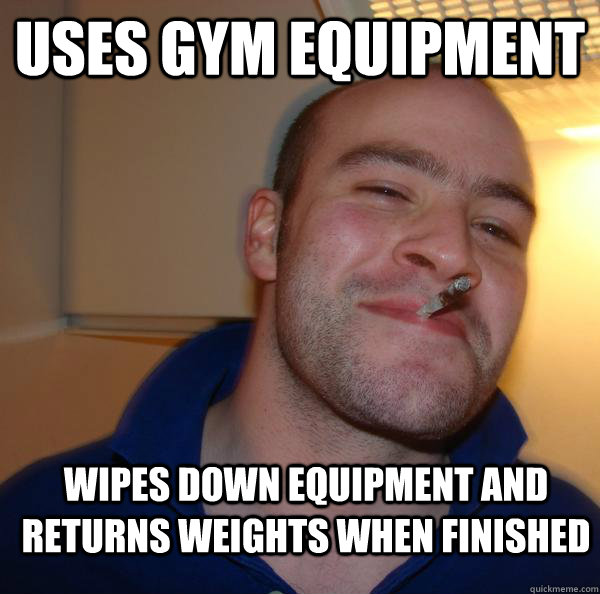 uses gym equipment wipes down equipment and returns weights  - Good Guy Greg