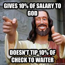 gives 10 of salary to god doesnt tip 10 of check to waite - Scumbag Christians