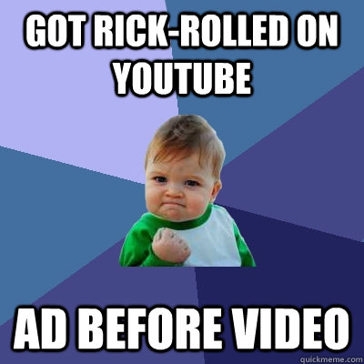 got rickrolled on youtube ad before video - Success Kid