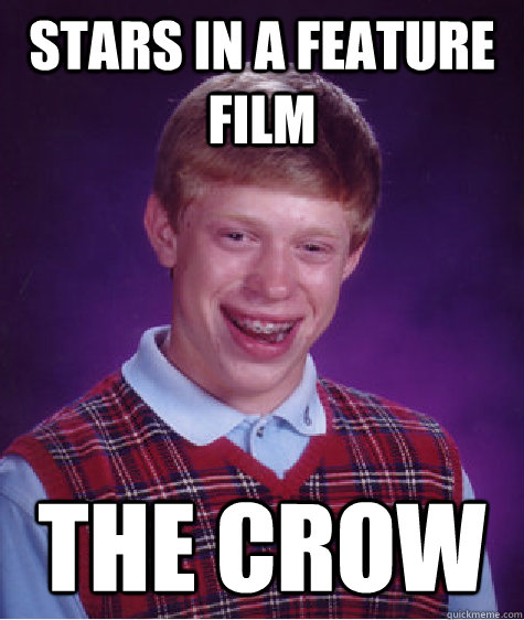 stars in a feature film the crow - Bad Luck Brian