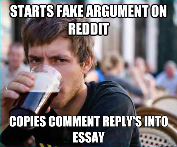 starts fake argument on reddit copies comment replys into e - Lazy College Senior