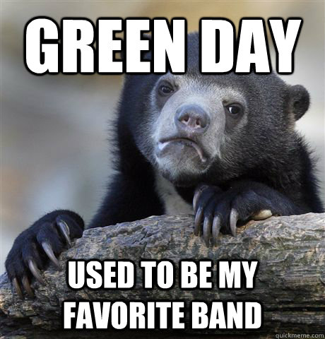 green day used to be my favorite band - Confession Bear