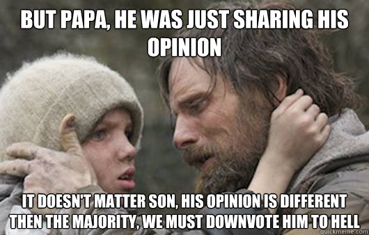 but papa he was just sharing his opinion it doesnt matter  - Viggo Explains Reddit