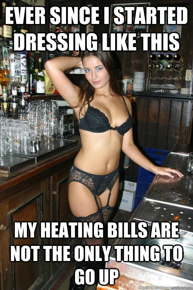 ever since i started dressing like this my heating bills are - Bombshell Bartender