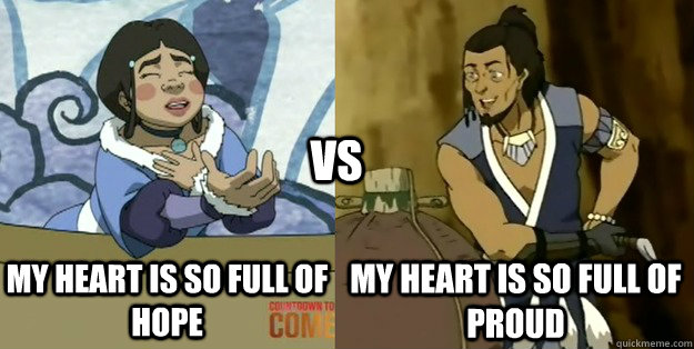 my heart is so full of hope my heart is so full of proud vs - Katara vs. Hakoda