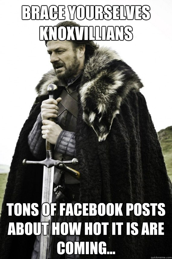 brace yourselves knoxvillians tons of facebook posts about h - Brace yourself