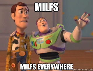 milfs milfs everywhere  - x, x everywhere