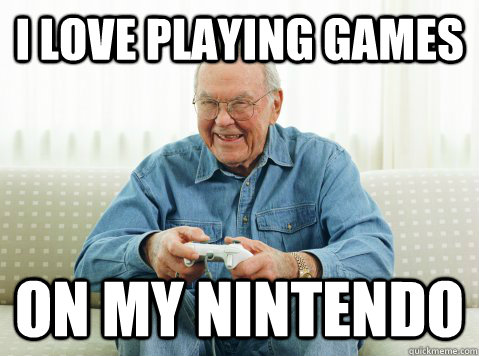 i love playing games on my nintendo - Hip Grandpa