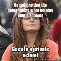 Complains that the government is not helping public schools  - Scumbag College Liberal