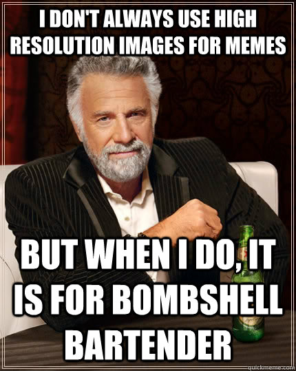 i dont always use high resolution images for memes but when - The Most Interesting Man In The World