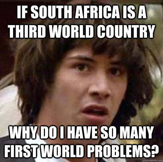 if south africa is a third world country why do i have so ma - conspiracy keanu