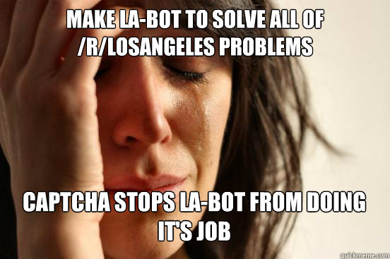 make labot to solve all of rlosangeles problems captcha s - First World Problems