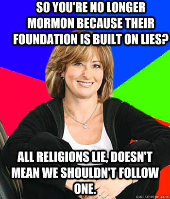 so youre no longer mormon because their foundation is built - Sheltering Suburban Mom