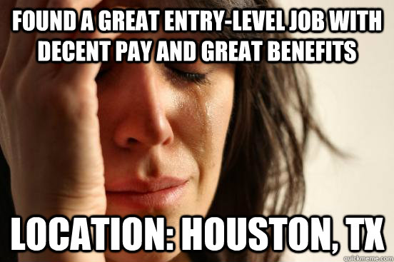 found a great entrylevel job with decent pay and great bene - First World Problems
