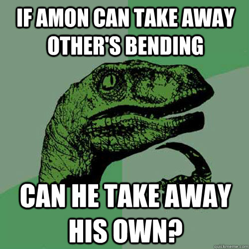 if amon can take away others bending can he take away his o - Philosoraptor
