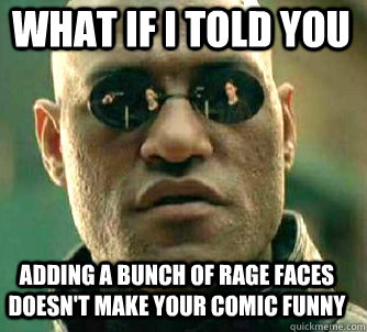 what if i told you adding a bunch of rage faces doesnt make - Matrix Morpheus
