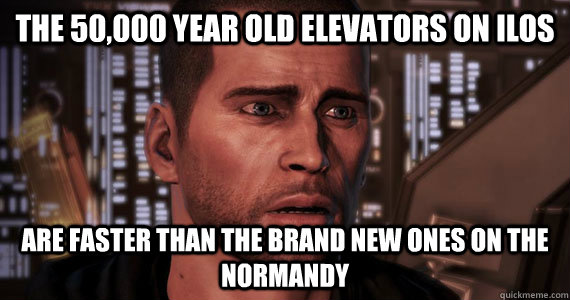 the 50000 year old elevators on ilos are faster than the br - Commander Shepard Problems