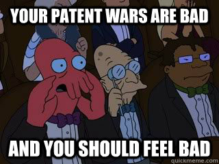 your patent wars are bad and you should feel bad - Bad Zoidberg