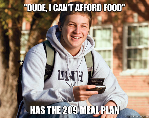 dude i cant afford food has the 209 meal plan - College Freshman
