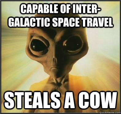 capable of intergalactic space travel steals a cow -