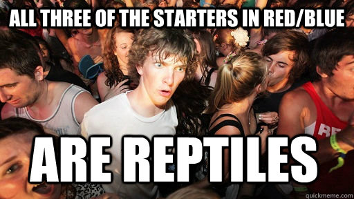 all three of the starters in redblue are reptiles - Sudden Clarity Clarence