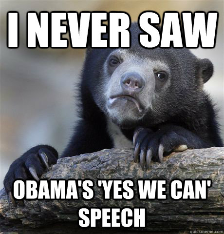 i never saw obamas yes we can speech - Confession Bear