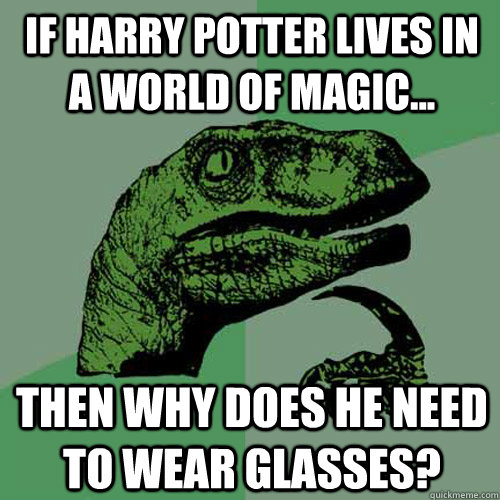 if harry potter lives in a world of magic then why does h - Philosoraptor