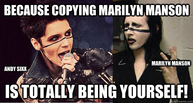 Marilyn Manson is totally being yourself Andy Sixx Marilyn Manson