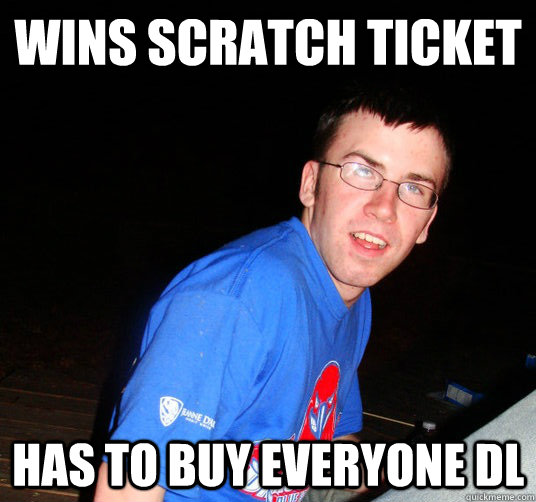 wins scratch ticket has to buy everyone dl - Bad Luck Conor