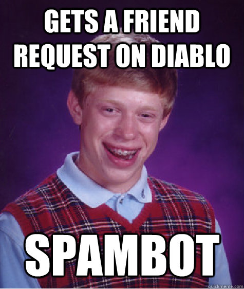 gets a friend request on diablo spambot - Bad Luck Brian