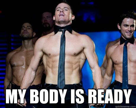 my body is ready - Magic Mike