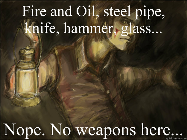 fire and oil steel pipe knife hammer glass nope no w -