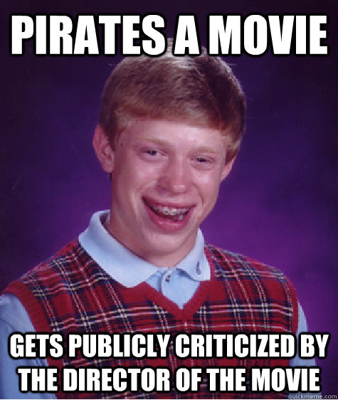 pirates a movie gets publicly criticized by the director of  - Bad Luck Brian