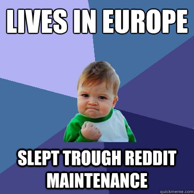 lives in europe slept trough reddit maintenance  - Success Kid