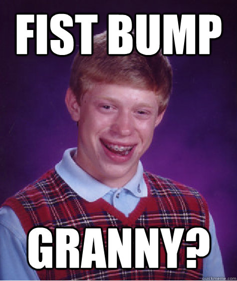 fist bump granny - Bad Luck Brian