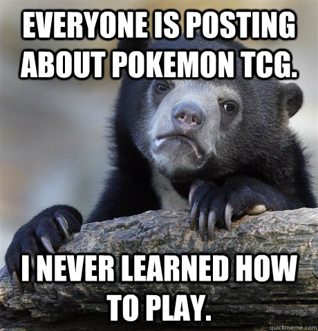 everyone is posting about pokemon tcg i never learned how t - Confession Bear