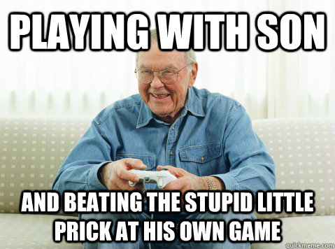 playing with son and beating the stupid little prick at his  - Hip Grandpa