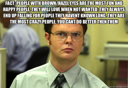 FACT: PEOPLE WITH BROWN/HAZEL EYES ARE THE MOST FUN AND ...