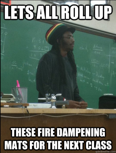 lets all roll up these fire dampening mats for the next clas - Rasta Science Teacher