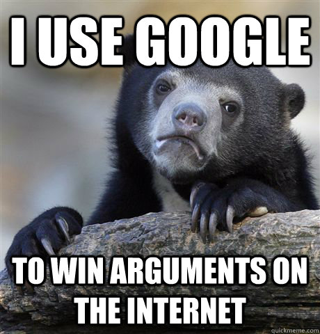 i use google to win arguments on the internet - Confession Bear