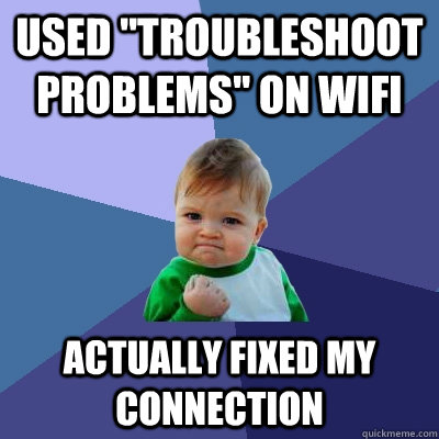 used troubleshoot problems on wifi actually fixed my conne - Success Kid