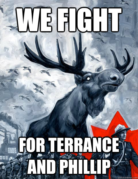 we fight for terrance and phillip - Vindictive Canadian Moose Overlord
